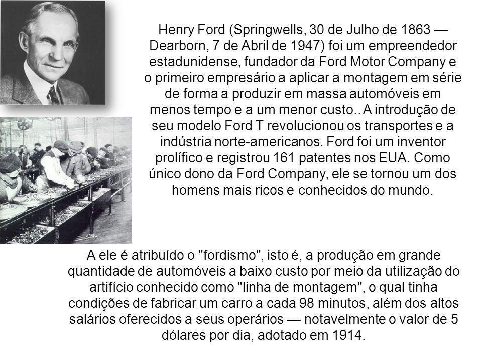 Henry Ford (Springwells, 30 de Julho de 1863 Dearborn, 7 de Abril de 1947) foi um empreendedor estadunidense, fundador da Ford Motor Company e o prime