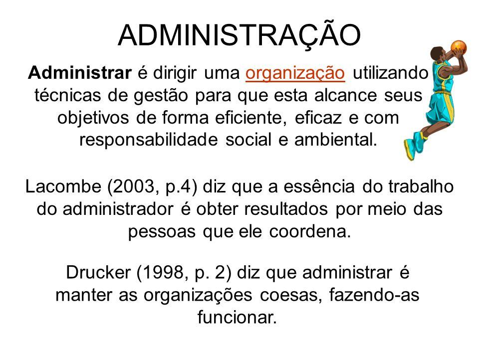 ADMINISTRAÇÃO Administrar é dirigir uma organização utilizando técnicas de gestão para que esta alcance seus objetivos de forma eficiente, eficaz e co