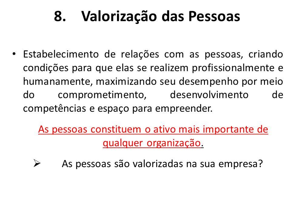 8.Valorização das Pessoas Estabelecimento de relações com as pessoas, criando condições para que elas se realizem profissionalmente e humanamente, max