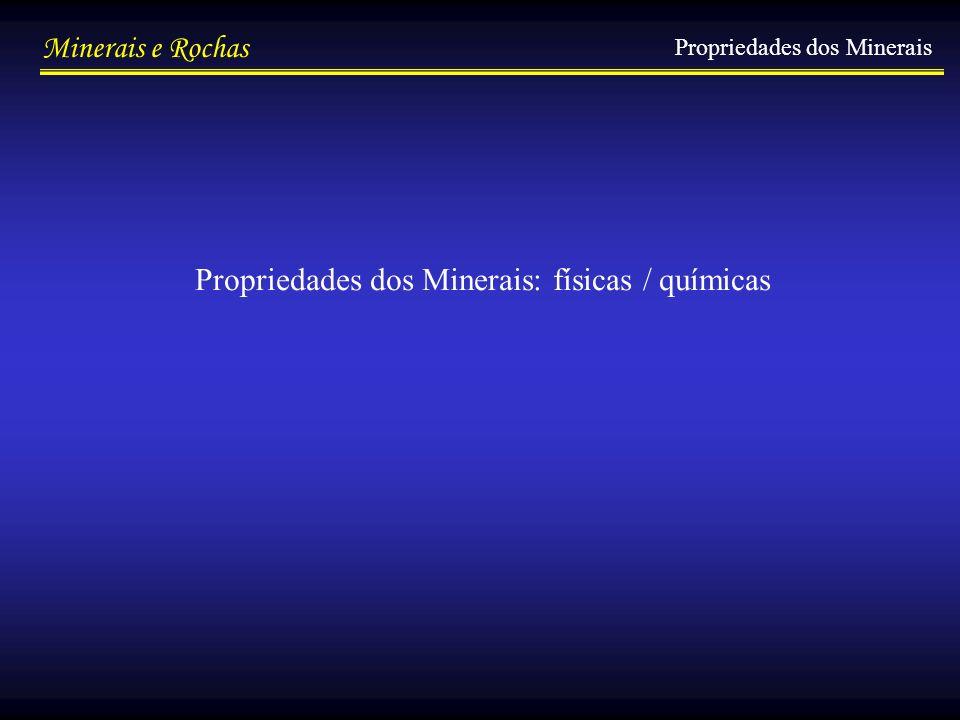 Minerais e Rochas Propriedades dos Minerais Propriedades dos Minerais: físicas / químicas