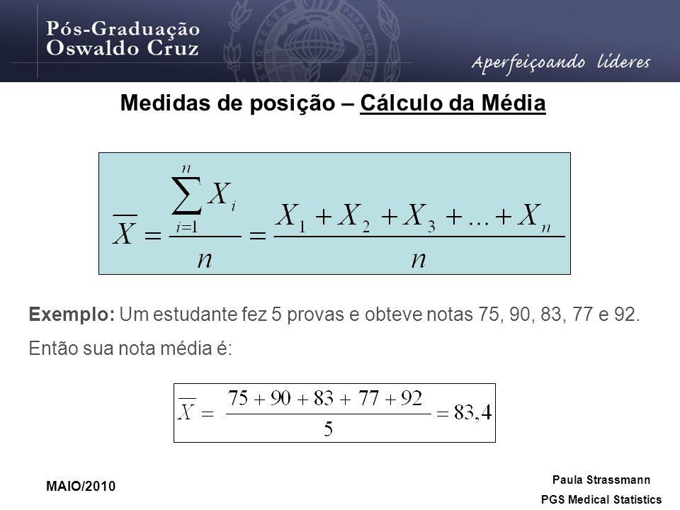 Exemplo: Um estudante fez 5 provas e obteve notas 75, 90, 83, 77 e 92. Então sua nota média é: Paula Strassmann PGS Medical Statistics MAIO/2010 Medid