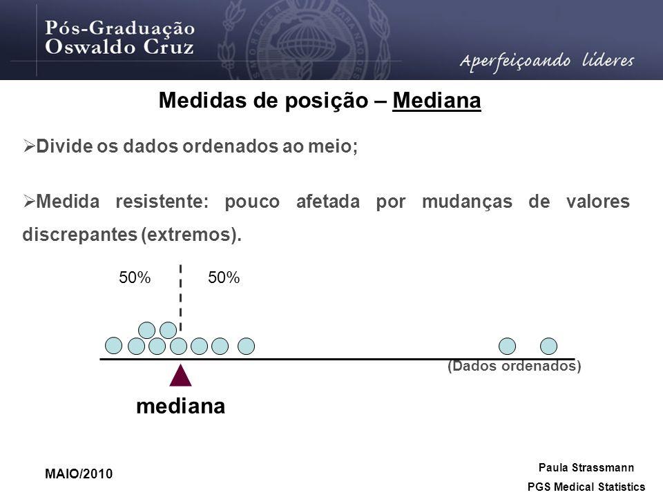 Divide os dados ordenados ao meio; Medida resistente: pouco afetada por mudanças de valores discrepantes (extremos). mediana 50% (Dados ordenados) Pau