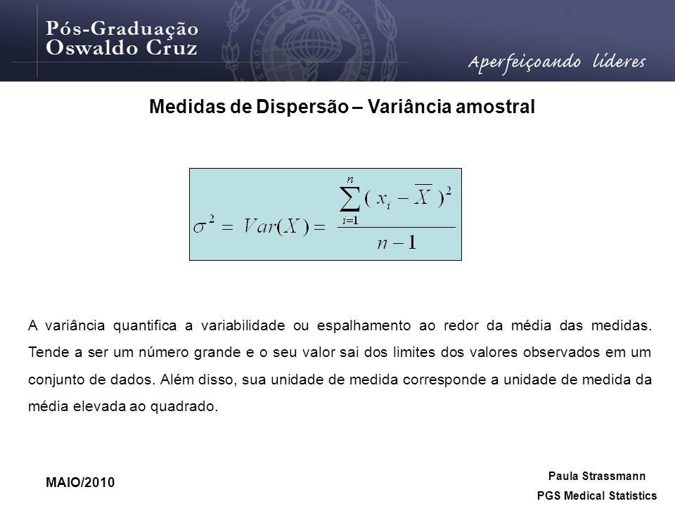 Medidas de Dispersão – Variância amostral Paula Strassmann PGS Medical Statistics MAIO/2010 A variância quantifica a variabilidade ou espalhamento ao