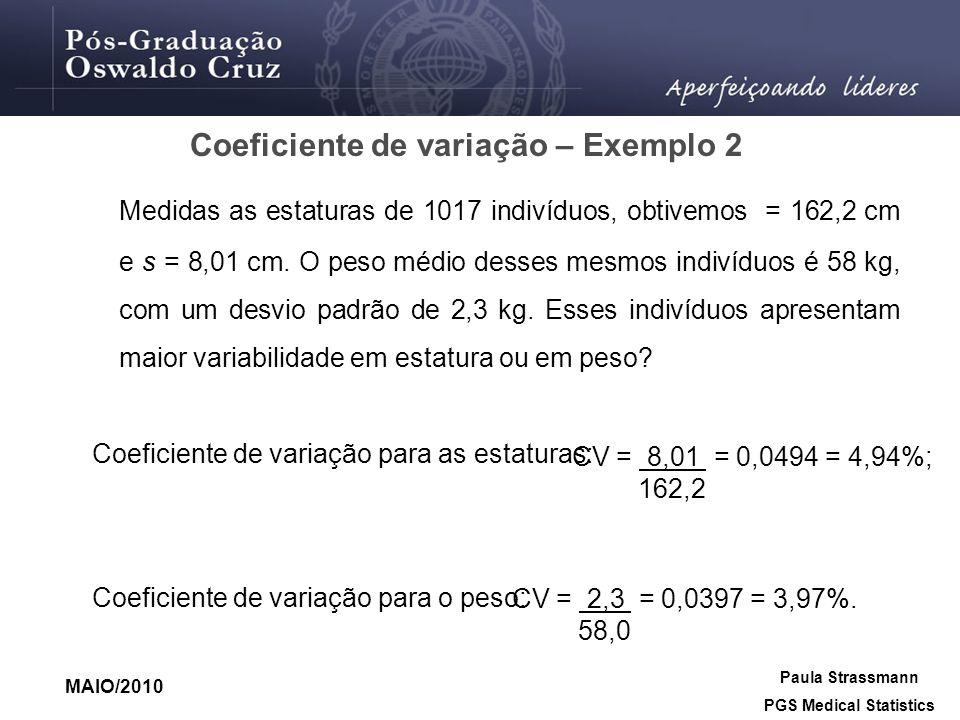 Medidas as estaturas de 1017 indivíduos, obtivemos = 162,2 cm e s = 8,01 cm. O peso médio desses mesmos indivíduos é 58 kg, com um desvio padrão de 2,