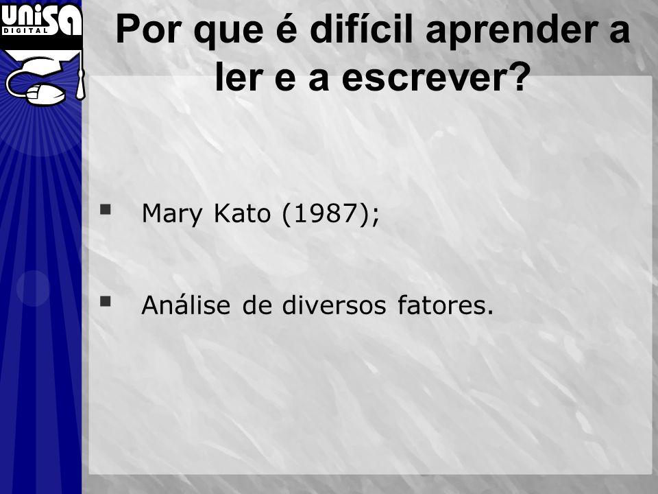 Por que é difícil aprender a ler e a escrever? Mary Kato (1987); Análise de diversos fatores.