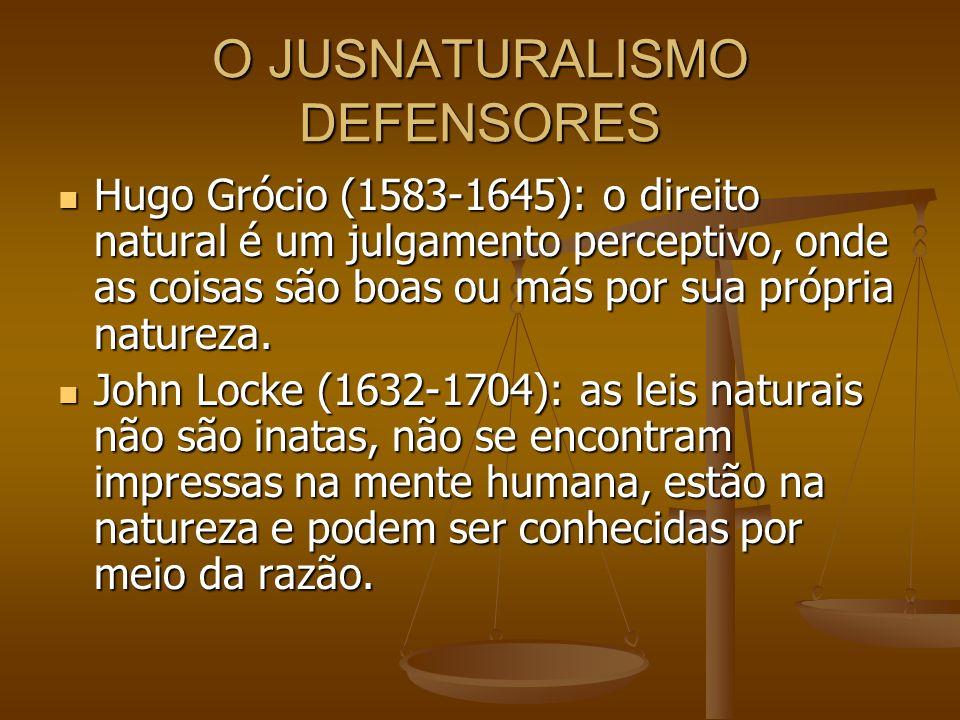 O JUSNATURALISMO DEFENSORES Hugo Grócio (1583-1645): o direito natural é um julgamento perceptivo, onde as coisas são boas ou más por sua própria natu