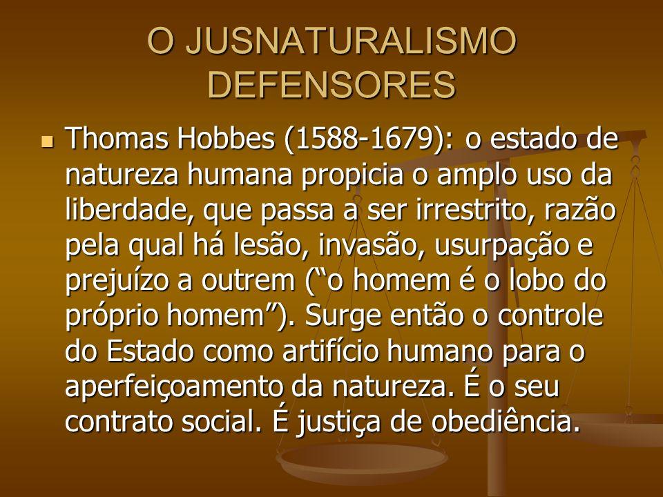 O JUSNATURALISMO DEFENSORES Thomas Hobbes (1588-1679): o estado de natureza humana propicia o amplo uso da liberdade, que passa a ser irrestrito, razã