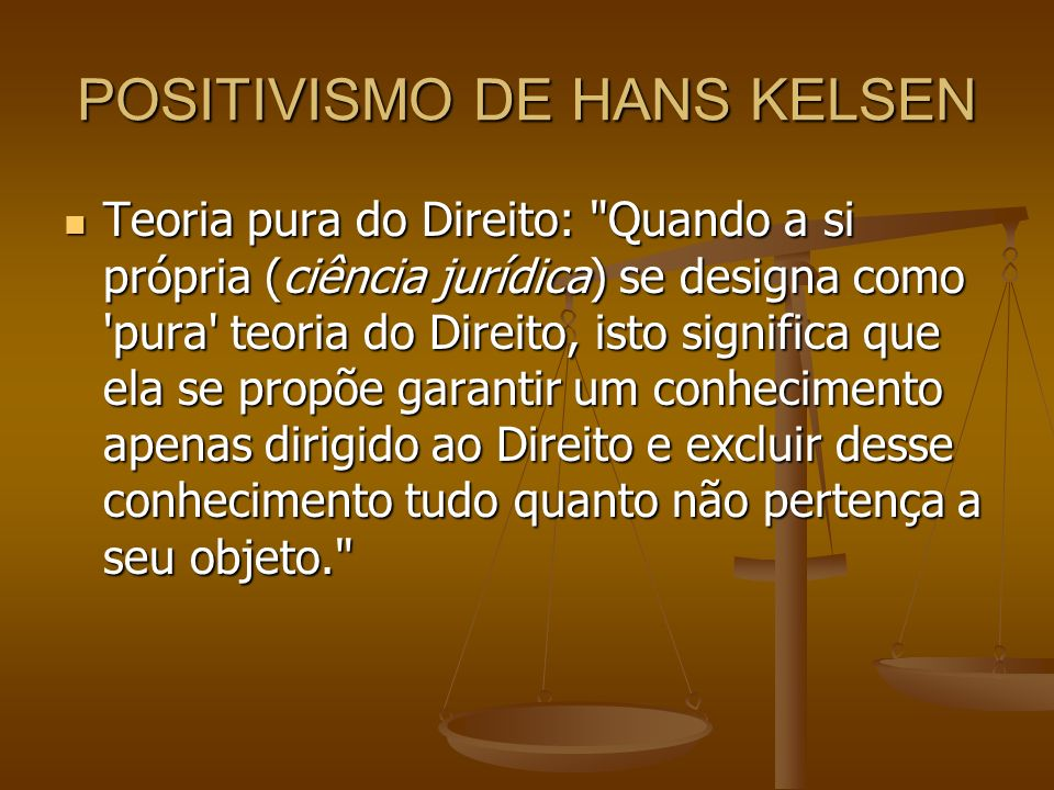 POSITIVISMO DE HANS KELSEN Teoria pura do Direito: