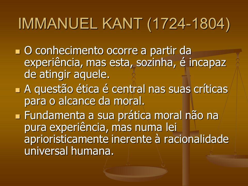 IMMANUEL KANT (1724-1804) O conhecimento ocorre a partir da experiência, mas esta, sozinha, é incapaz de atingir aquele. O conhecimento ocorre a parti