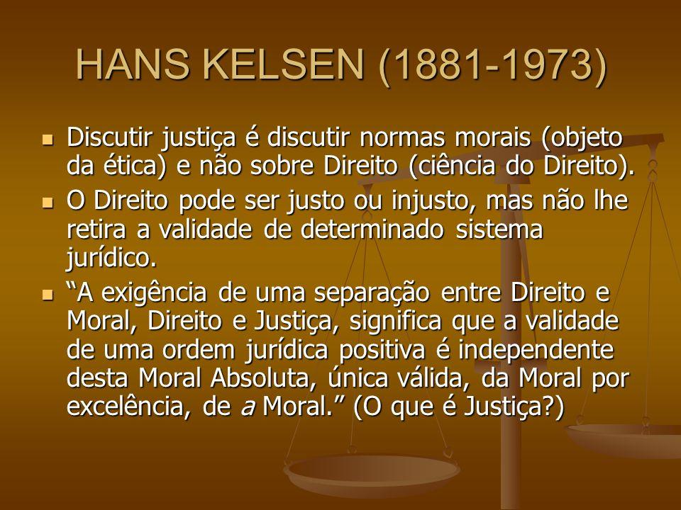 HANS KELSEN (1881-1973) Discutir justiça é discutir normas morais (objeto da ética) e não sobre Direito (ciência do Direito). Discutir justiça é discu