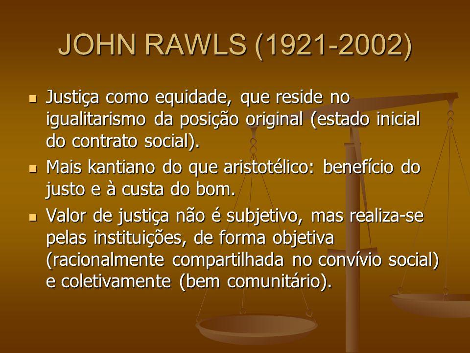 JOHN RAWLS (1921-2002) Justiça como equidade, que reside no igualitarismo da posição original (estado inicial do contrato social). Justiça como equida