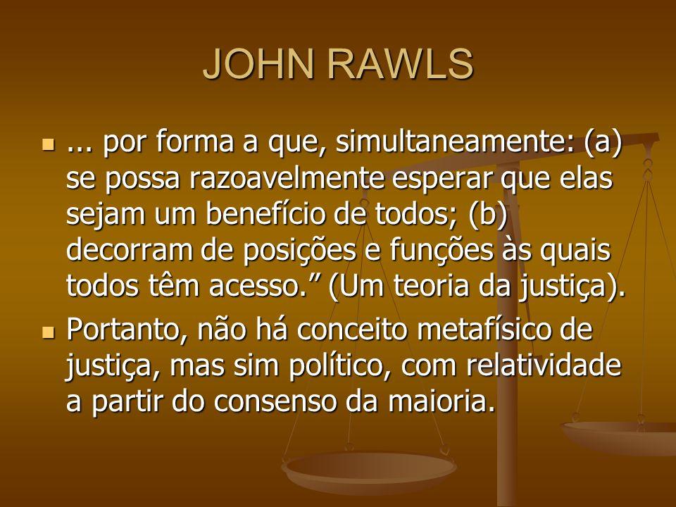 JOHN RAWLS... por forma a que, simultaneamente: (a) se possa razoavelmente esperar que elas sejam um benefício de todos; (b) decorram de posições e fu