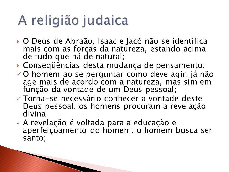 O Deus de Abraão, Isaac e Jacó não se identifica mais com as forças da natureza, estando acima de tudo que há de natural; Conseqüências desta mudança