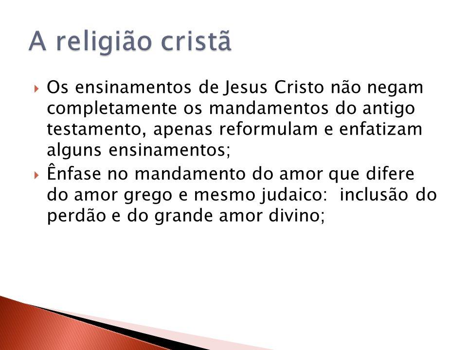 Os ensinamentos de Jesus Cristo não negam completamente os mandamentos do antigo testamento, apenas reformulam e enfatizam alguns ensinamentos; Ênfase