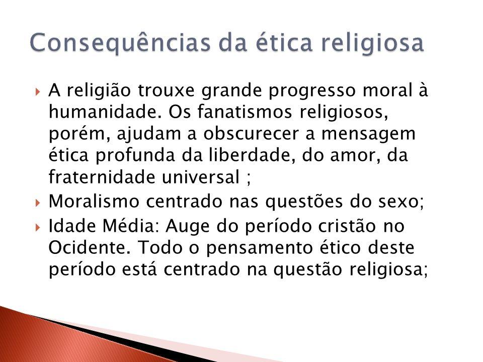 A religião trouxe grande progresso moral à humanidade. Os fanatismos religiosos, porém, ajudam a obscurecer a mensagem ética profunda da liberdade, do