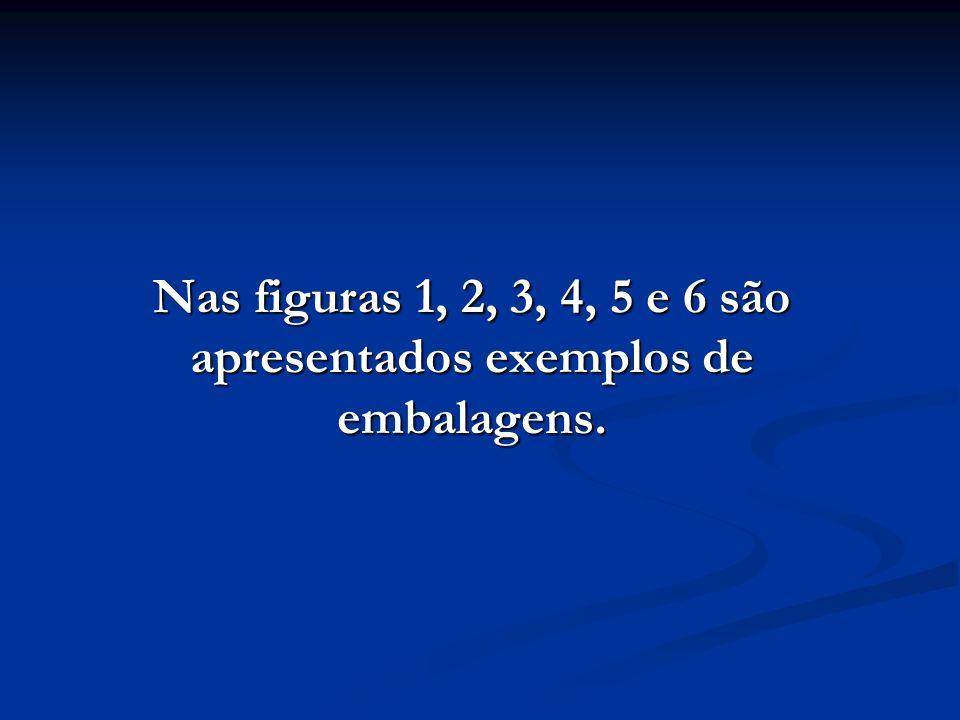 Nas figuras 1, 2, 3, 4, 5 e 6 são apresentados exemplos de embalagens.