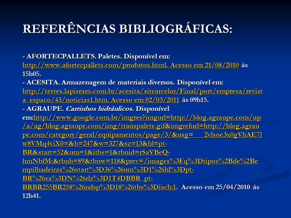 REFERÊNCIAS BIBLIOGRÁFICAS: - AFORTECPALLETS. Paletes. Disponível em: http://www.afortecpallets.com/produtos.html. Acesso em 21/08/2010 às 15h05. - AC