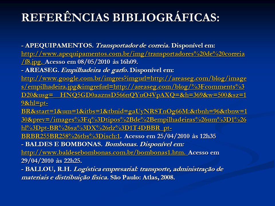 REFERÊNCIAS BIBLIOGRÁFICAS: - APEQUIPAMENTOS. Transportador de correia. Disponível em: http://www.apequipamentos.com.br/img/transportadores%20de%20cor