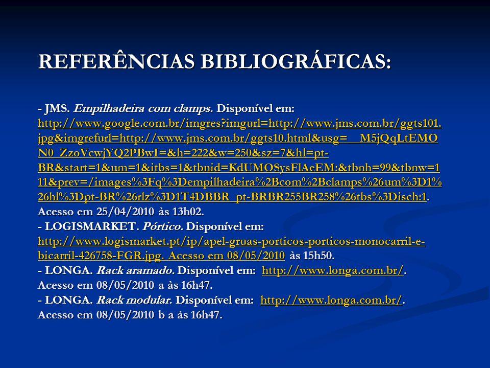 REFERÊNCIAS BIBLIOGRÁFICAS: - JMS. Empilhadeira com clamps. Disponível em: http://www.google.com.br/imgres?imgurl=http://www.jms.com.br/ggts101. jpg&i