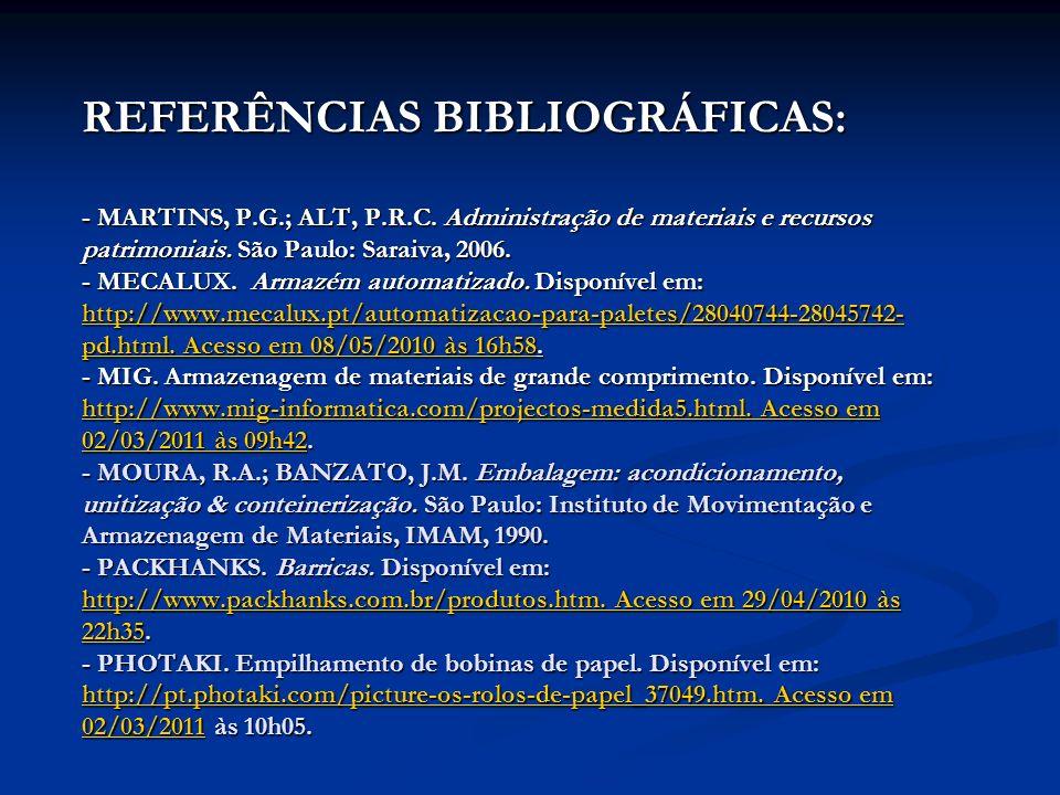 REFERÊNCIAS BIBLIOGRÁFICAS: - MARTINS, P.G.; ALT, P.R.C. Administração de materiais e recursos patrimoniais. São Paulo: Saraiva, 2006. - MECALUX. Arma
