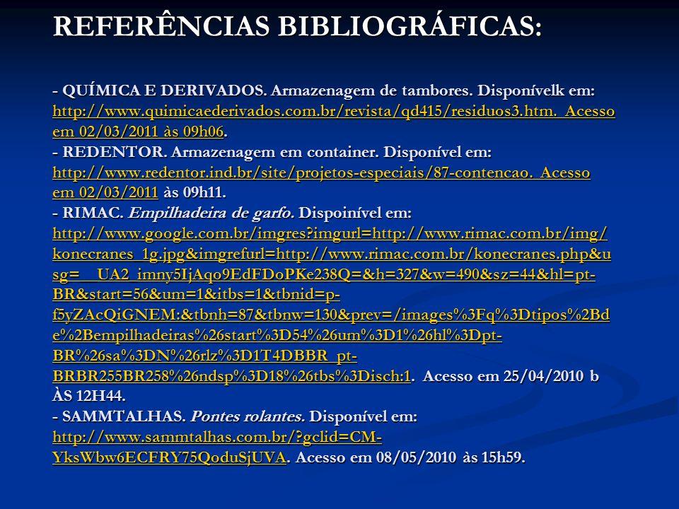 REFERÊNCIAS BIBLIOGRÁFICAS: - QUÍMICA E DERIVADOS. Armazenagem de tambores. Disponívelk em: http://www.quimicaederivados.com.br/revista/qd415/residuos