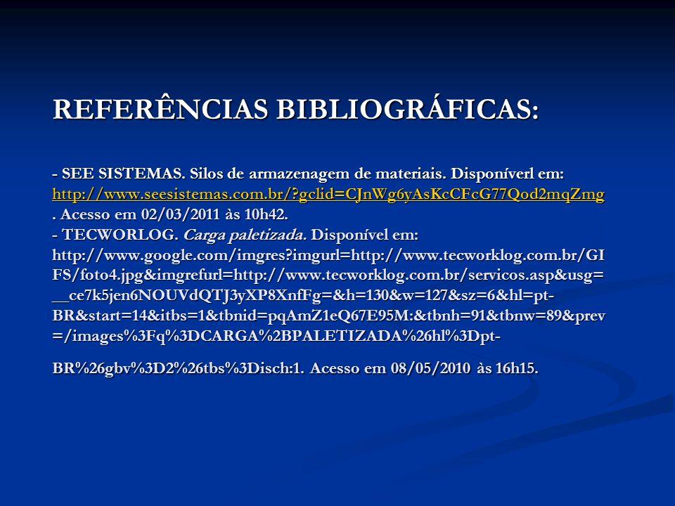 REFERÊNCIAS BIBLIOGRÁFICAS: - SEE SISTEMAS. Silos de armazenagem de materiais. Disponíverl em: http://www.seesistemas.com.br/?gclid=CJnWg6yAsKcCFcG77Q