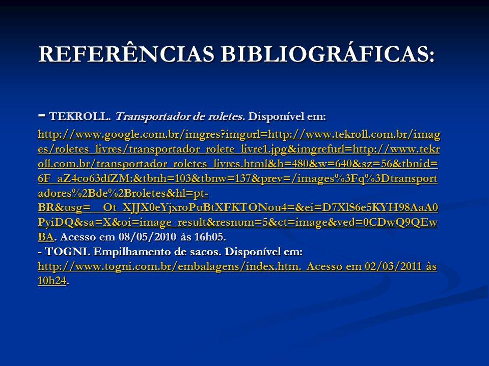 REFERÊNCIAS BIBLIOGRÁFICAS: - TEKROLL. Transportador de roletes. Disponível em: http://www.google.com.br/imgres?imgurl=http://www.tekroll.com.br/imag