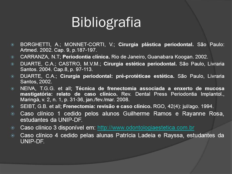 Bibliografia BORGHETTI, A.; MONNET-CORTI, V.; Cirurgia plástica periodontal. São Paulo: Artmed. 2002. Cap. 9, p.187-197. CARRANZA, N.T; Periodontia cl