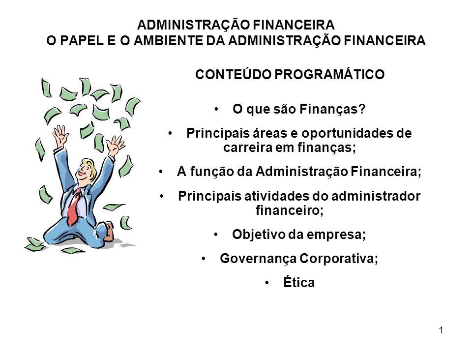 1 CONTEÚDO PROGRAMÁTICO O que são Finanças? Principais áreas e oportunidades de carreira em finanças; A função da Administração Financeira; Principais