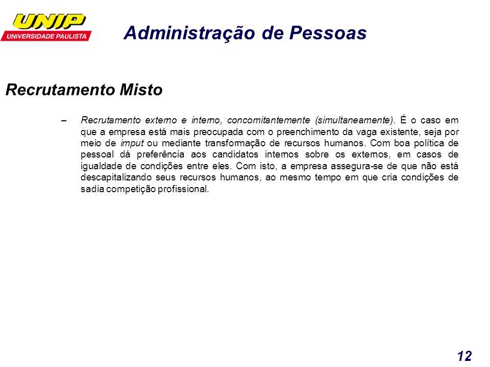 Administração de Pessoas 12 –Recrutamento externo e interno, concomitantemente (simultaneamente). É o caso em que a empresa está mais preocupada com o