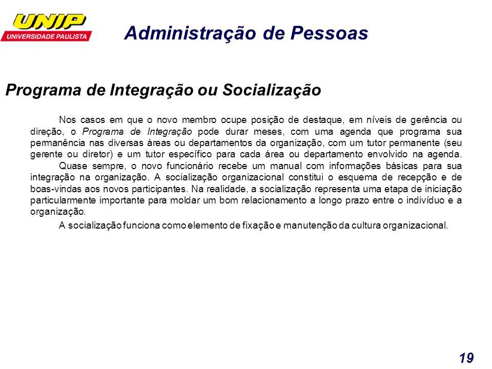 Administração de Pessoas 19 Nos casos em que o novo membro ocupe posição de destaque, em níveis de gerência ou direção, o Programa de Integração pode