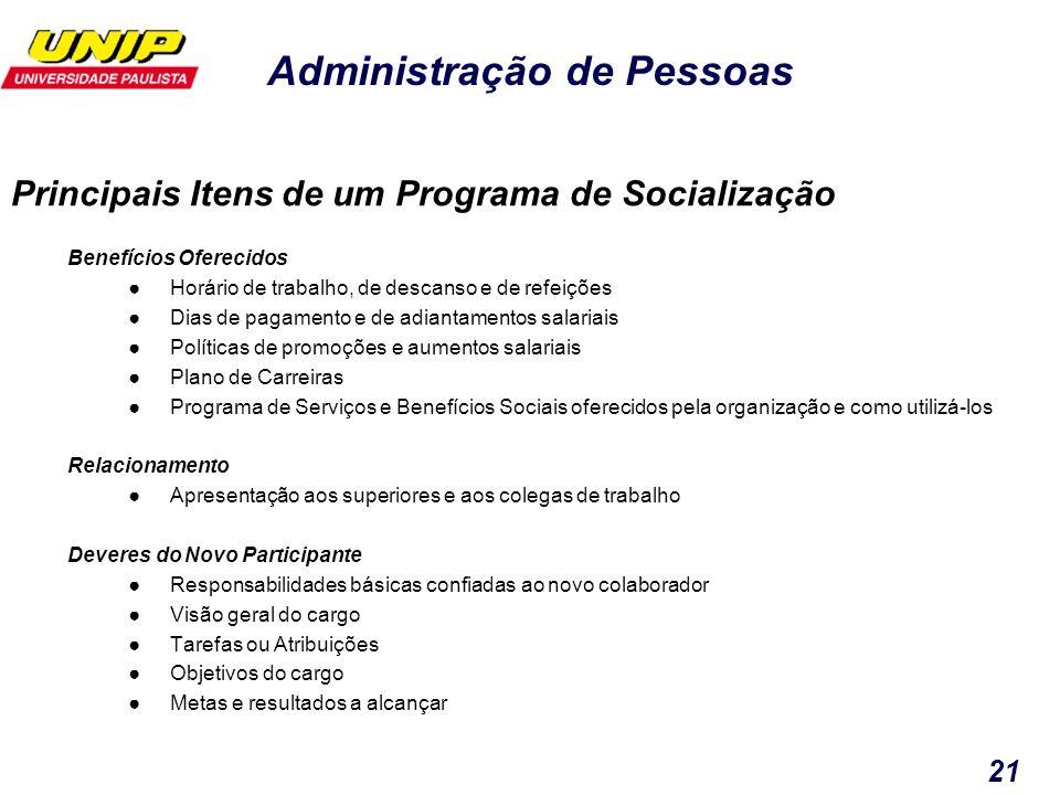 Administração de Pessoas 21 Benefícios Oferecidos Horário de trabalho, de descanso e de refeições Dias de pagamento e de adiantamentos salariais Polít