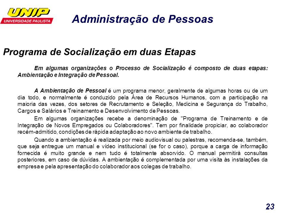 Administração de Pessoas 23 Em algumas organizações o Processo de Socialização é composto de duas etapas: Ambientação e Integração de Pessoal. A Ambie