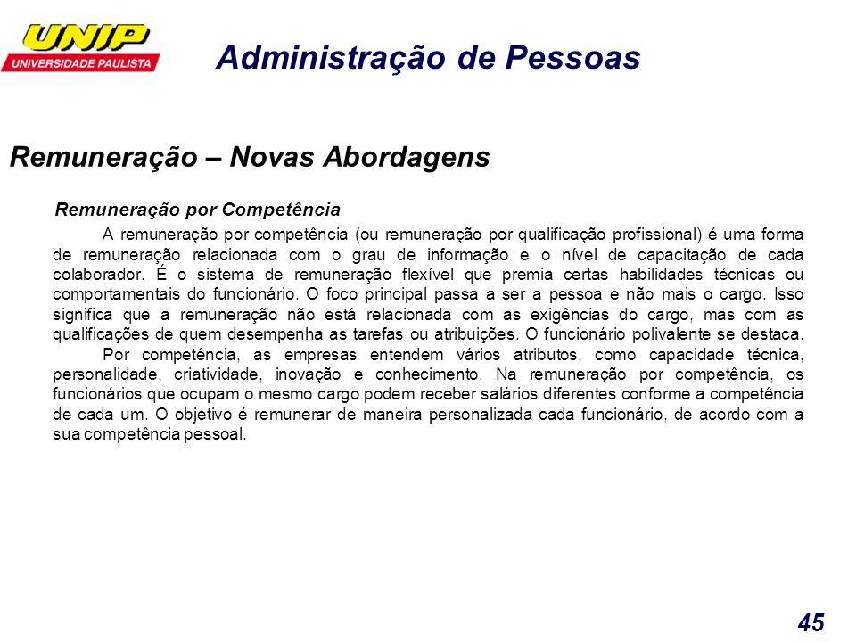 Administração de Pessoas 45 Remuneração por Competência A remuneração por competência (ou remuneração por qualificação profissional) é uma forma de re