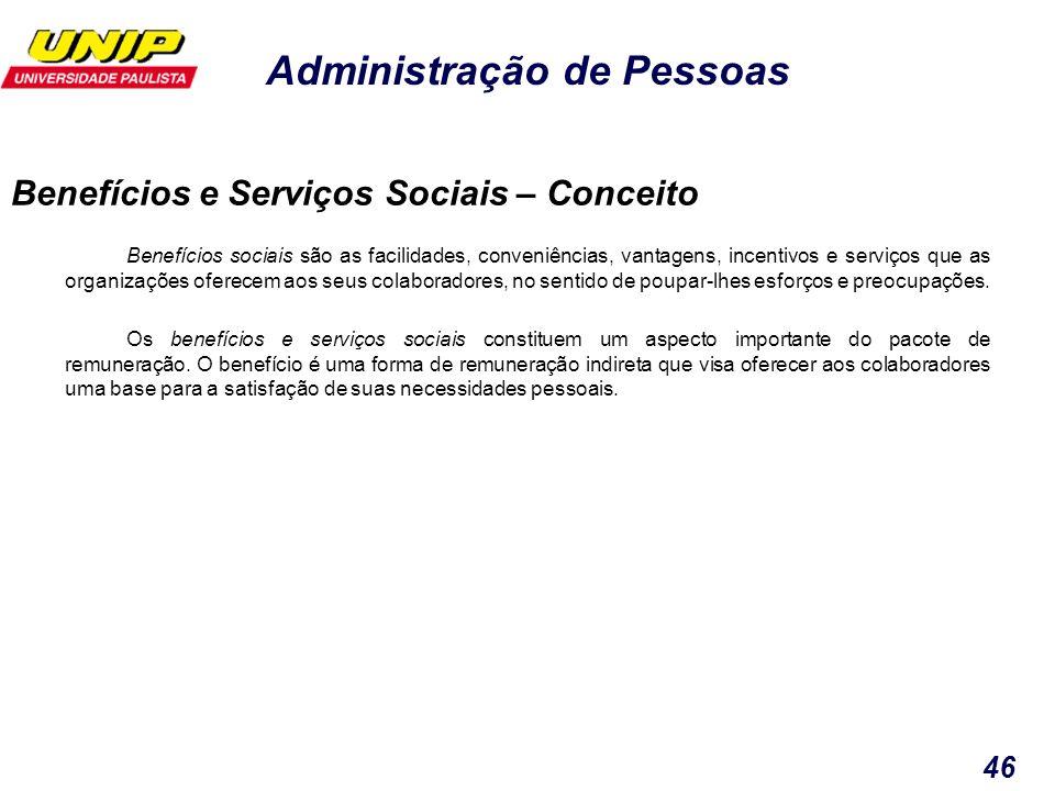 Administração de Pessoas 46 Benefícios sociais são as facilidades, conveniências, vantagens, incentivos e serviços que as organizações oferecem aos se