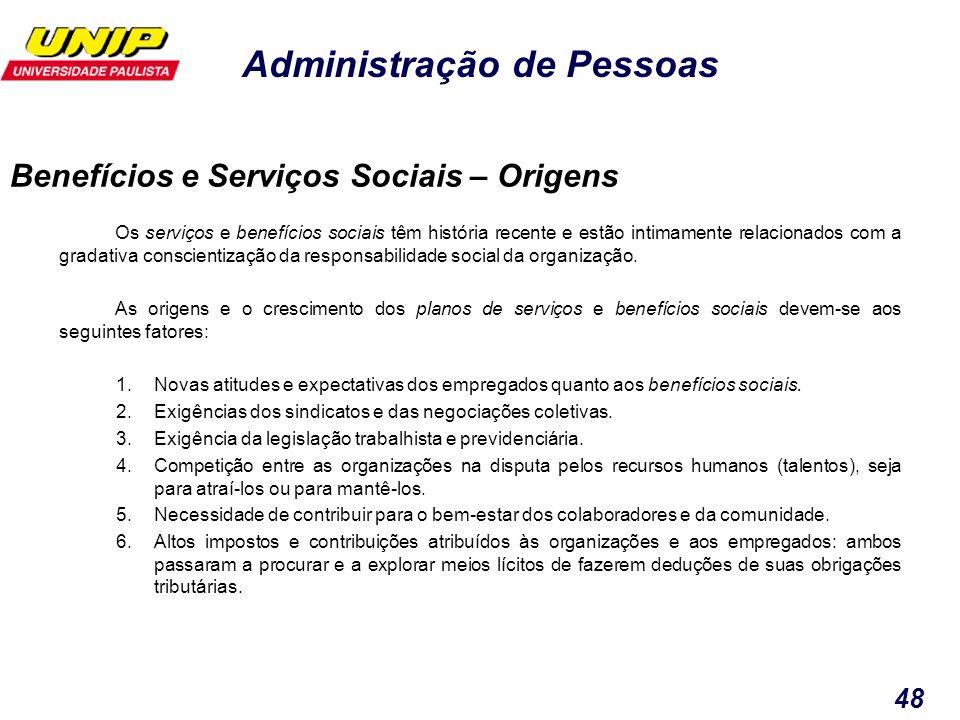 Administração de Pessoas 48 Os serviços e benefícios sociais têm história recente e estão intimamente relacionados com a gradativa conscientização da