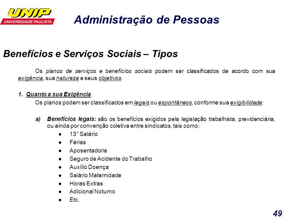 Administração de Pessoas 49 Os planos de serviços e benefícios sociais podem ser classificados de acordo com sua exigência, sua natureza e seus objeti