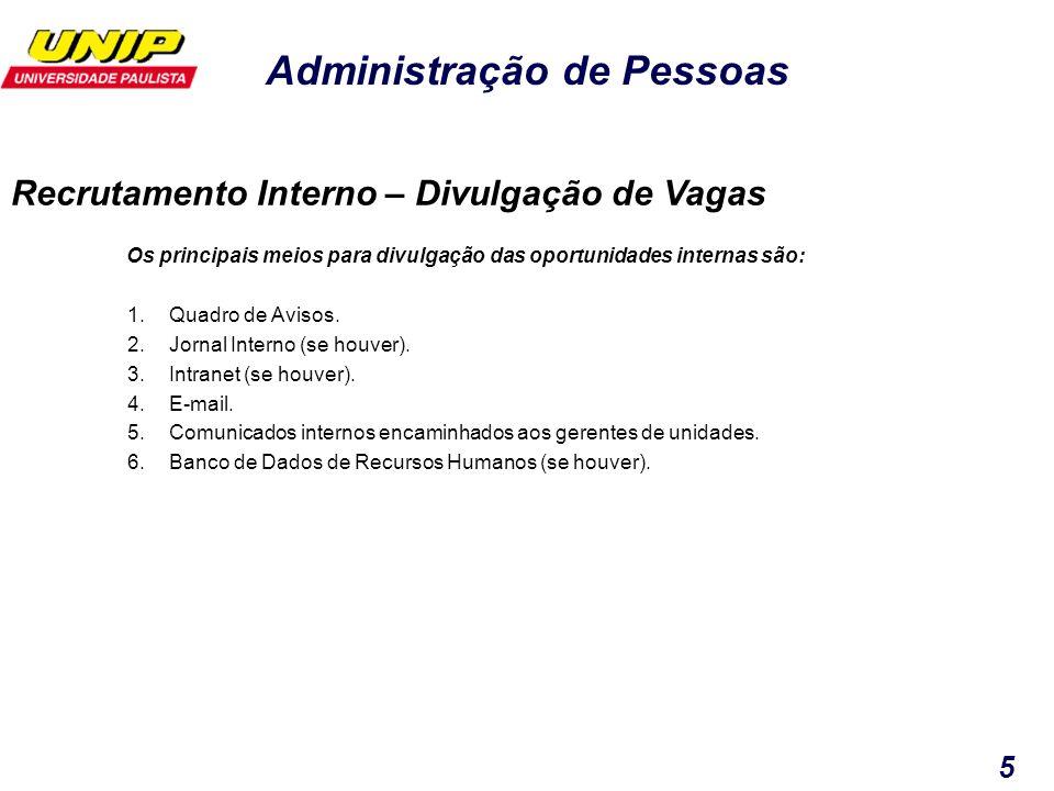 Administração de Pessoas 5 Os principais meios para divulgação das oportunidades internas são: 1.Quadro de Avisos. 2.Jornal Interno (se houver). 3.Int