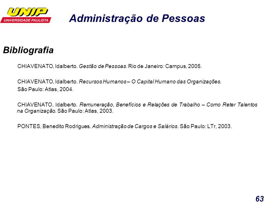 Administração de Pessoas 63 CHIAVENATO, Idalberto. Gestão de Pessoas. Rio de Janeiro: Campus, 2005. CHIAVENATO, Idalberto. Recursos Humanos – O Capita