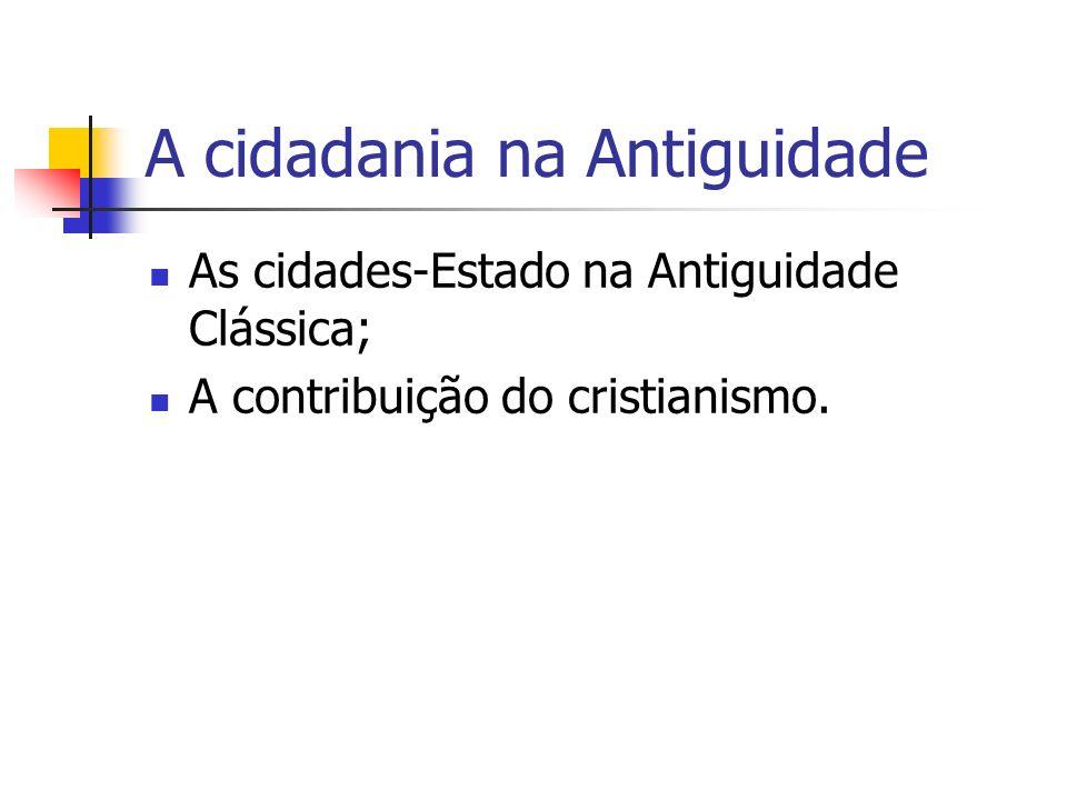 A cidadania na Antiguidade As cidades-Estado na Antiguidade Clássica; A contribuição do cristianismo.