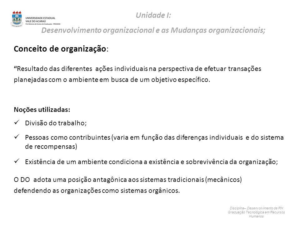 Conceito de organização: Resultado das diferentes ações individuais na perspectiva de efetuar transações planejadas com o ambiente em busca de um obje