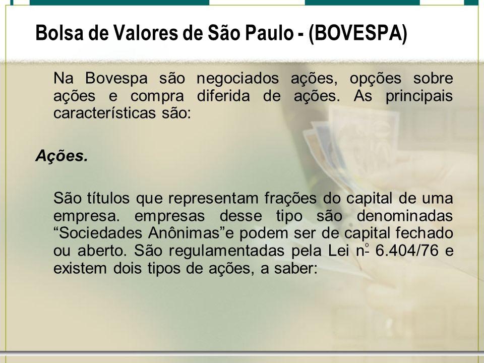 Bolsa de Valores de São Paulo - (BOVESPA) Na Bovespa são negociados ações, opções sobre ações e compra diferida de ações. As principais característica