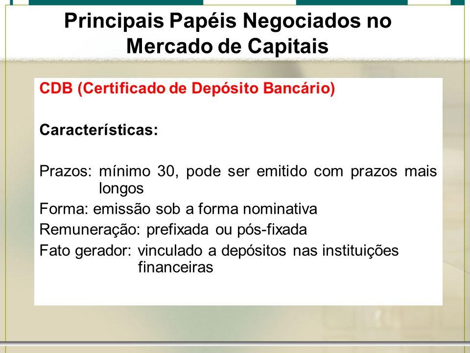 CDB (Certificado de Depósito Bancário) Características: Prazos: mínimo 30, pode ser emitido com prazos mais longos Forma: emissão sob a forma nominati
