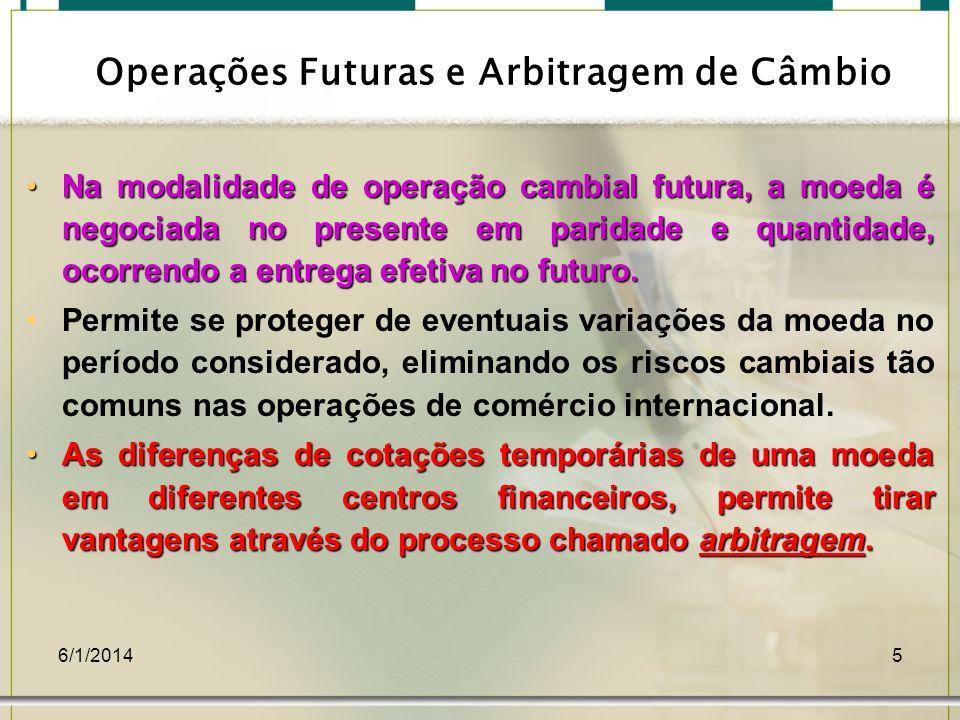 6/1/20145 Operações Futuras e Arbitragem de Câmbio Na modalidade de operação cambial futura, a moeda é negociada no presente em paridade e quantidade,