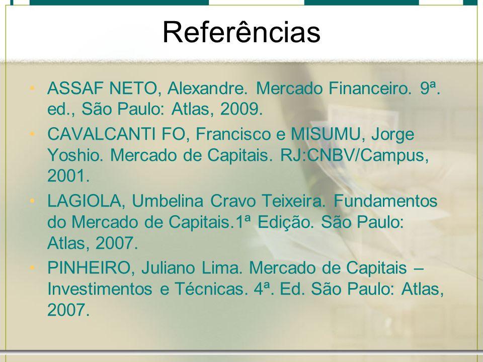 Referências ASSAF NETO, Alexandre. Mercado Financeiro. 9ª. ed., São Paulo: Atlas, 2009. CAVALCANTI FO, Francisco e MISUMU, Jorge Yoshio. Mercado de Ca