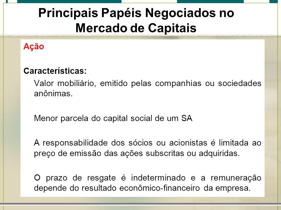 Ação Características: Valor mobiliário, emitido pelas companhias ou sociedades anônimas. Menor parcela do capital social de um SA A responsabilidade d
