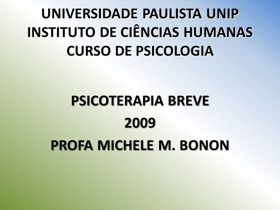 UNIVERSIDADE PAULISTA UNIP INSTITUTO DE CIÊNCIAS HUMANAS CURSO DE PSICOLOGIA PSICOTERAPIA BREVE 2009 PROFA MICHELE M. BONON