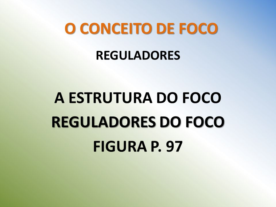 O CONCEITO DE FOCO REGULADORES A ESTRUTURA DO FOCO REGULADORES DO FOCO FIGURA P. 97