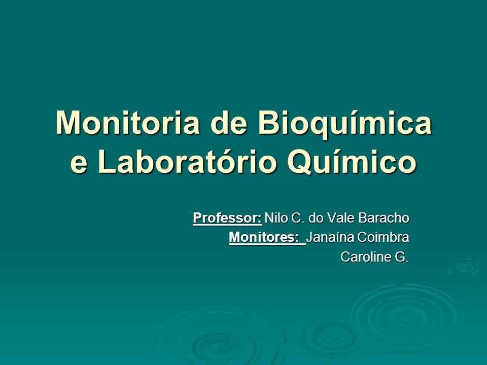 Monitoria de Bioquímica e Laboratório Químico Professor: Nilo C. do Vale Baracho Monitores: Janaína Coimbra Caroline G.
