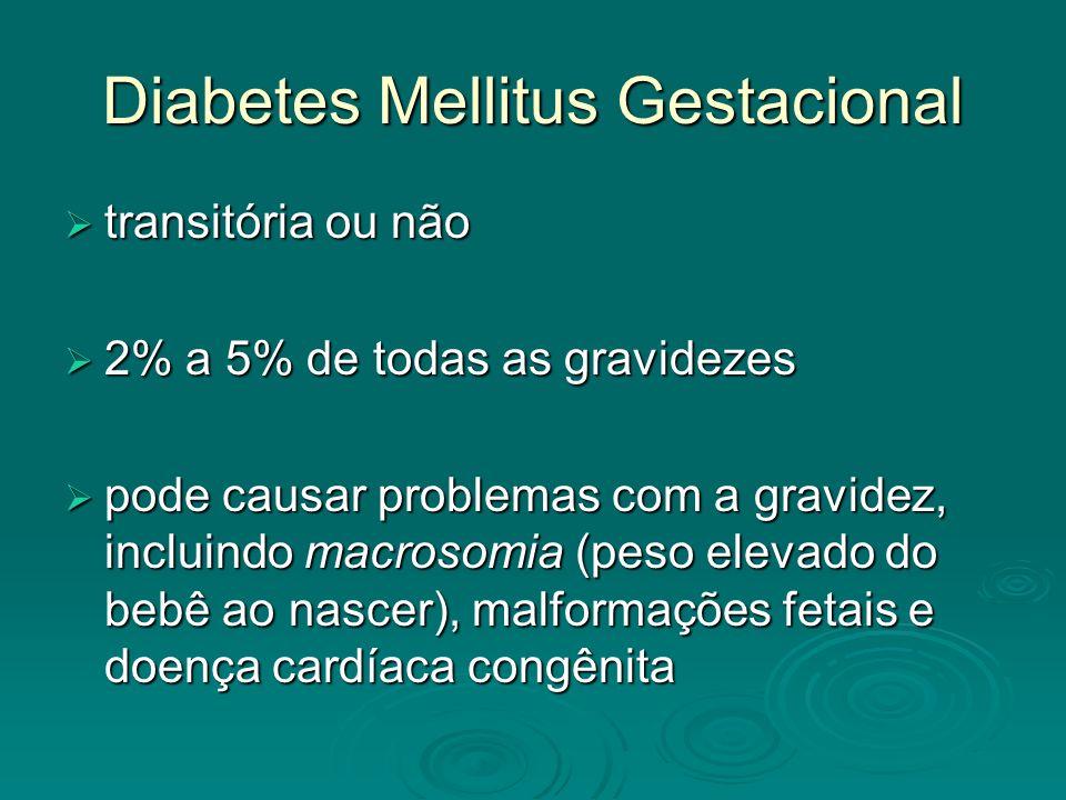 Diabetes Mellitus Gestacional transitória ou não transitória ou não 2% a 5% de todas as gravidezes 2% a 5% de todas as gravidezes pode causar problema